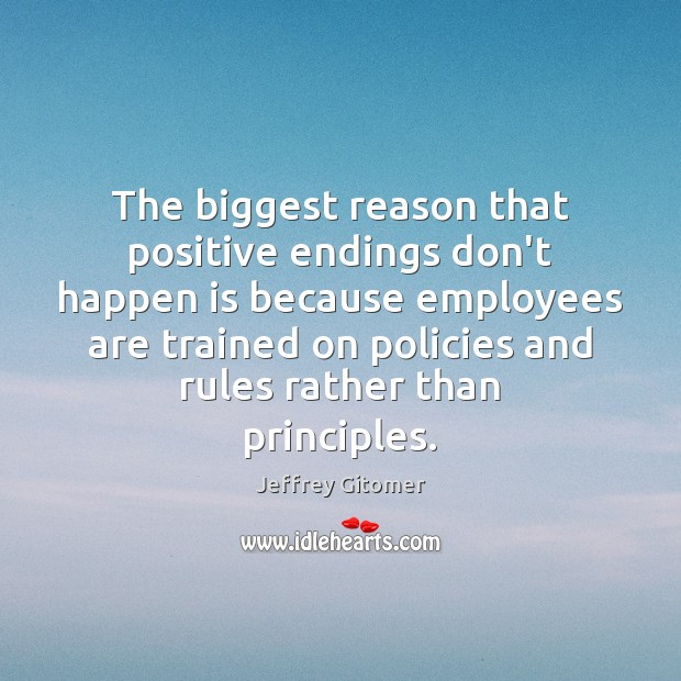 The biggest reason that positive endings don't happen is because employees are Jeffrey Gitomer Picture Quote