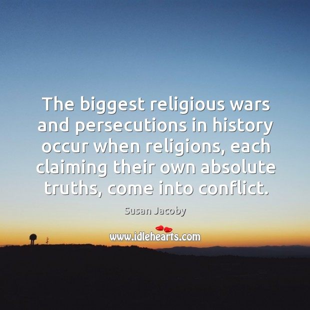 The biggest religious wars and persecutions in history occur when religions, each Image