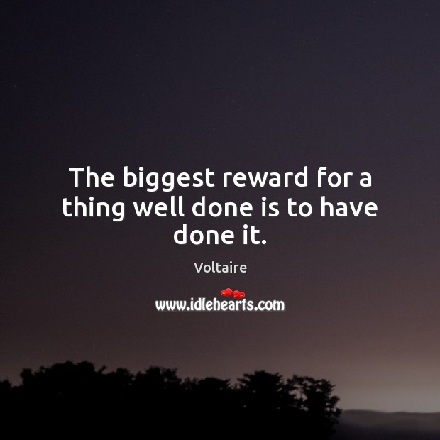 Image, The biggest reward for a thing well done is to have done it.
