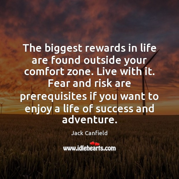 Image, The biggest rewards in life are found outside your comfort zone. Live