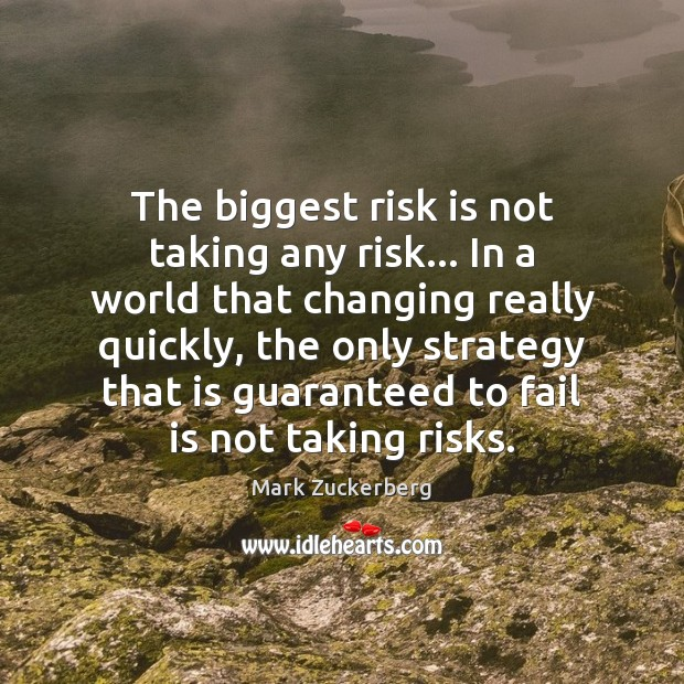 The biggest risk is not taking any risk… In a world that Fail Quotes Image