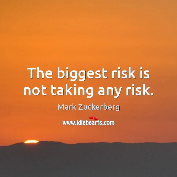 Image, The biggest risk is not taking any risk.