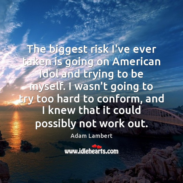 The biggest risk I've ever taken is going on American Idol and Adam Lambert Picture Quote