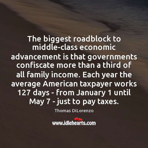 Image, The biggest roadblock to middle-class economic advancement is that governments confiscate more