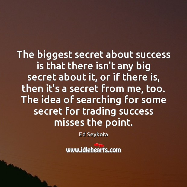 The biggest secret about success is that there isn't any big secret Success Quotes Image