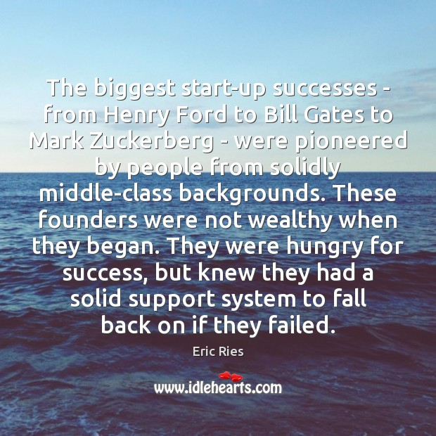 The biggest start-up successes – from Henry Ford to Bill Gates to Eric Ries Picture Quote