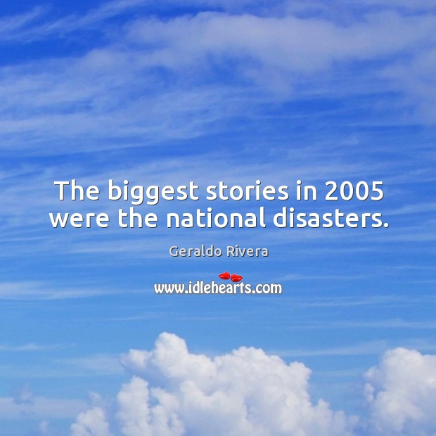 The biggest stories in 2005 were the national disasters. Image