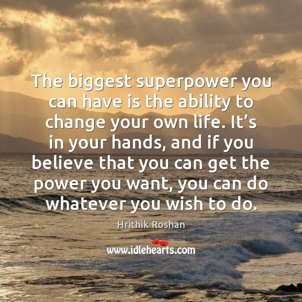 The biggest superpower you can have is the ability to change your Hrithik Roshan Picture Quote