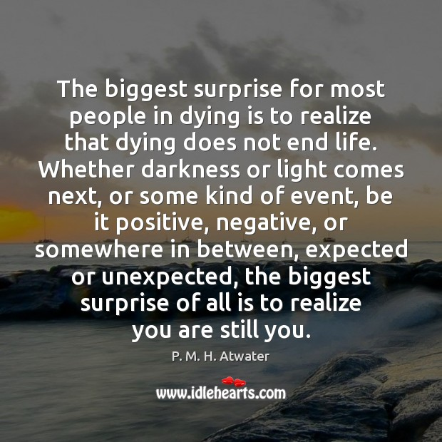 The biggest surprise for most people in dying is to realize that Image