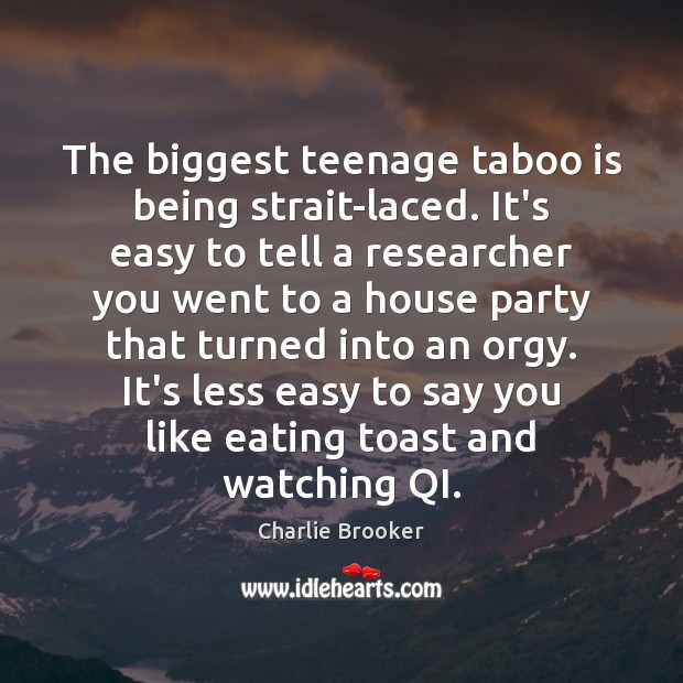 The biggest teenage taboo is being strait-laced. It's easy to tell a Image