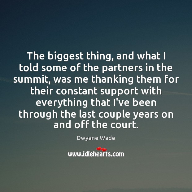 The biggest thing, and what I told some of the partners in Dwyane Wade Picture Quote