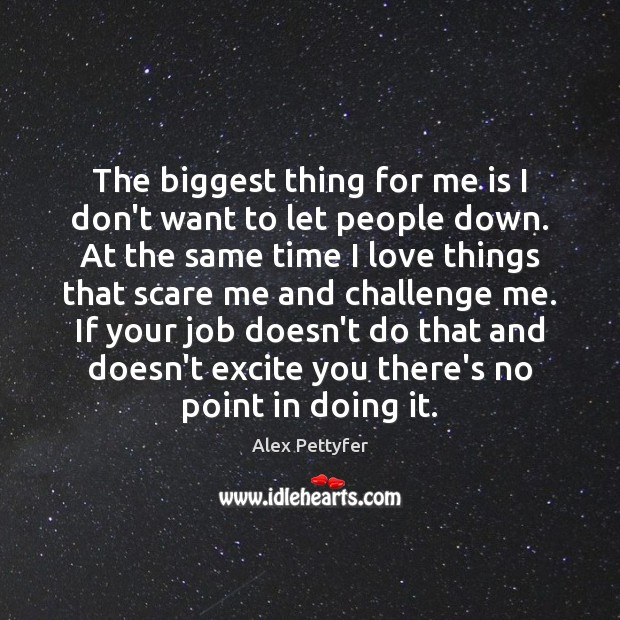 Image, The biggest thing for me is I don't want to let people