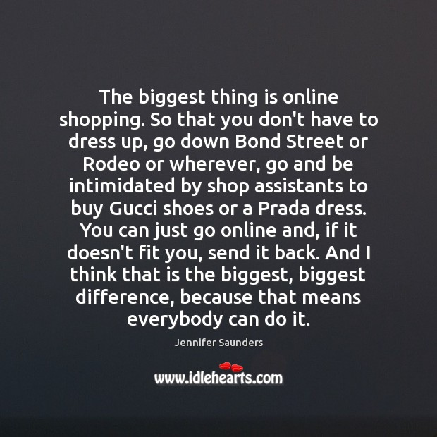 Image, The biggest thing is online shopping. So that you don't have to
