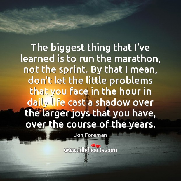 The biggest thing that I've learned is to run the marathon, not Jon Foreman Picture Quote
