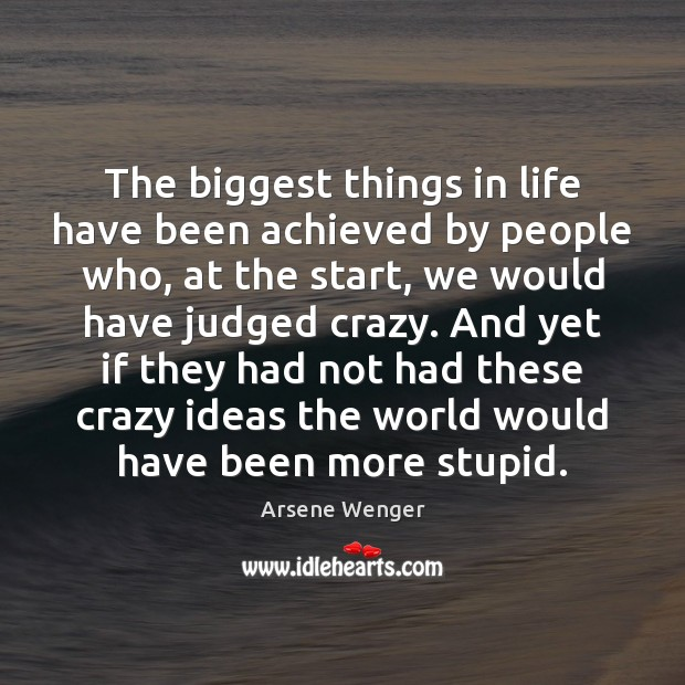 The biggest things in life have been achieved by people who, at Image