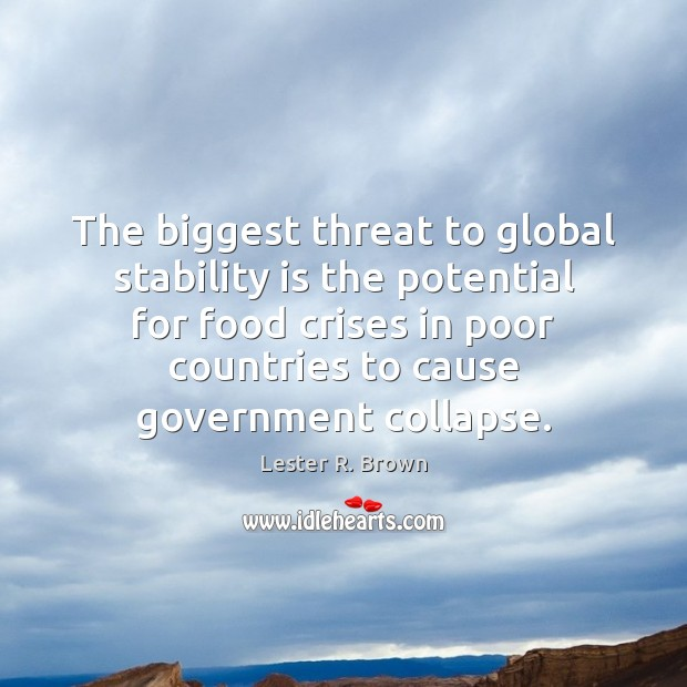 The biggest threat to global stability is the potential for food crises Lester R. Brown Picture Quote