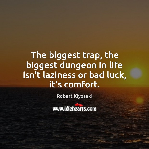 Image, The biggest trap, the biggest dungeon in life isn't laziness or bad luck, it's comfort.