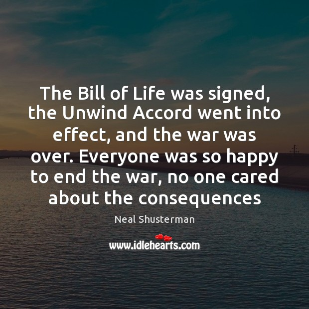 The Bill of Life was signed, the Unwind Accord went into effect, Neal Shusterman Picture Quote