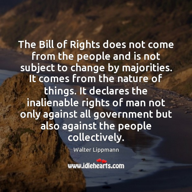 The Bill of Rights does not come from the people and is Walter Lippmann Picture Quote