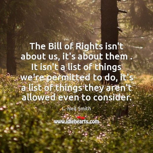 The Bill of Rights isn't about us, it's about them . It isn't Image