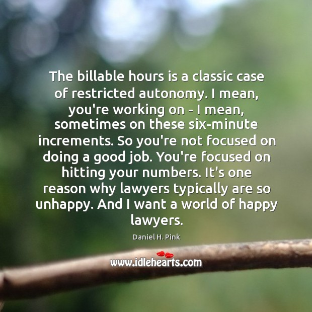 The billable hours is a classic case of restricted autonomy. I mean, Image