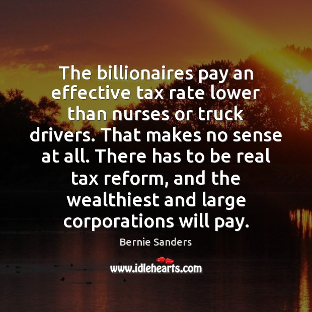 The billionaires pay an effective tax rate lower than nurses or truck Image