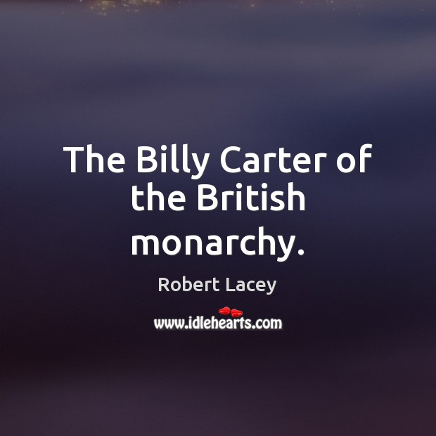 The Billy Carter of the British monarchy. Image