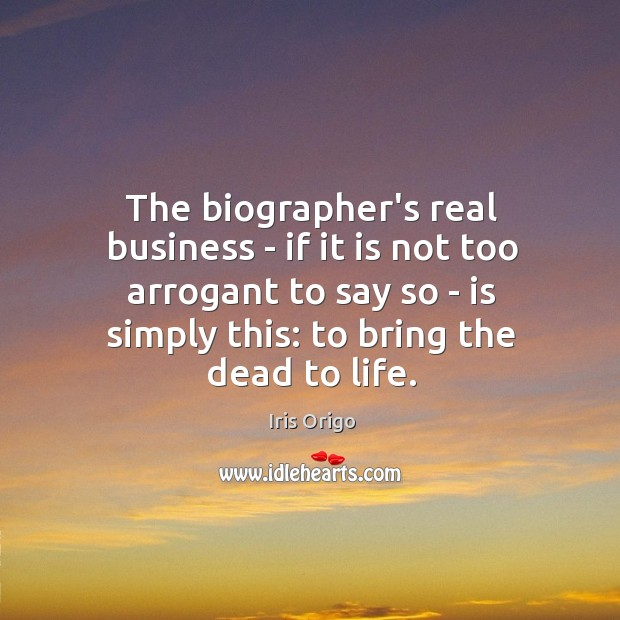 The biographer's real business – if it is not too arrogant to Image