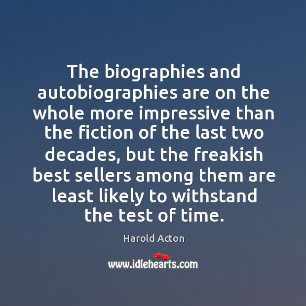 The biographies and autobiographies are on the whole more impressive than the fiction Image