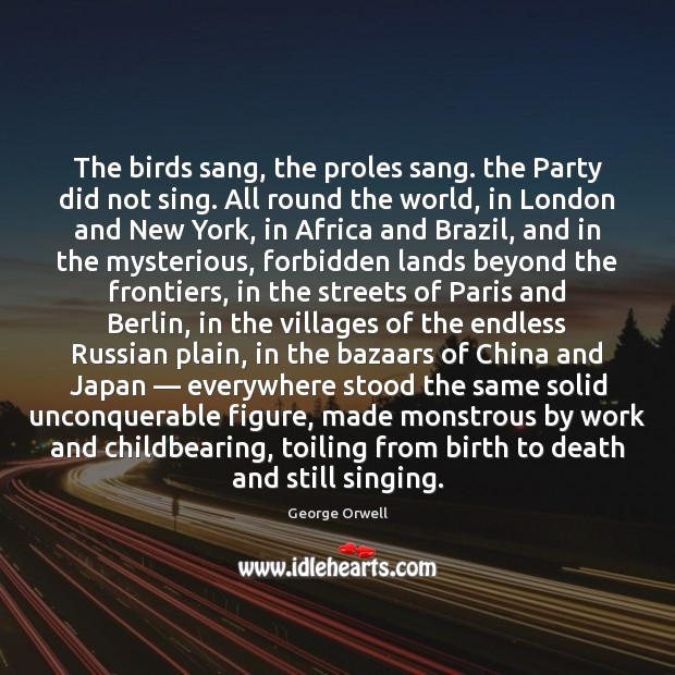 Image, The birds sang, the proles sang. the Party did not sing. All