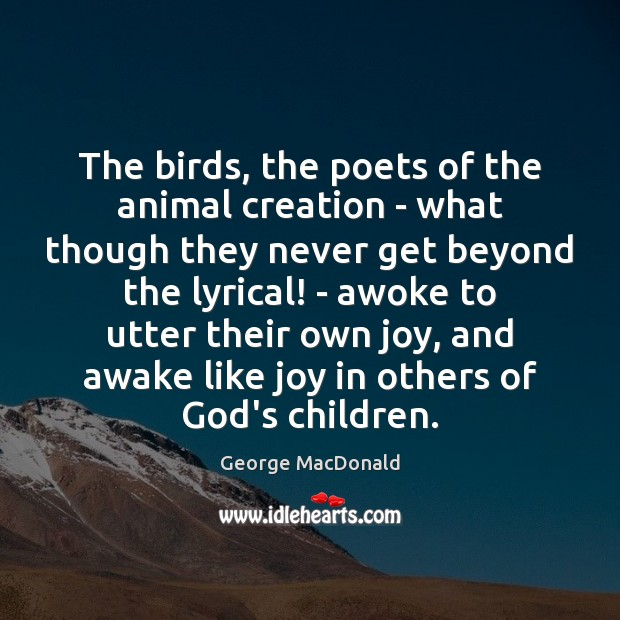 Image, The birds, the poets of the animal creation – what though they