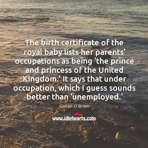 The birth certificate of the royal baby lists her parents' occupations as Image