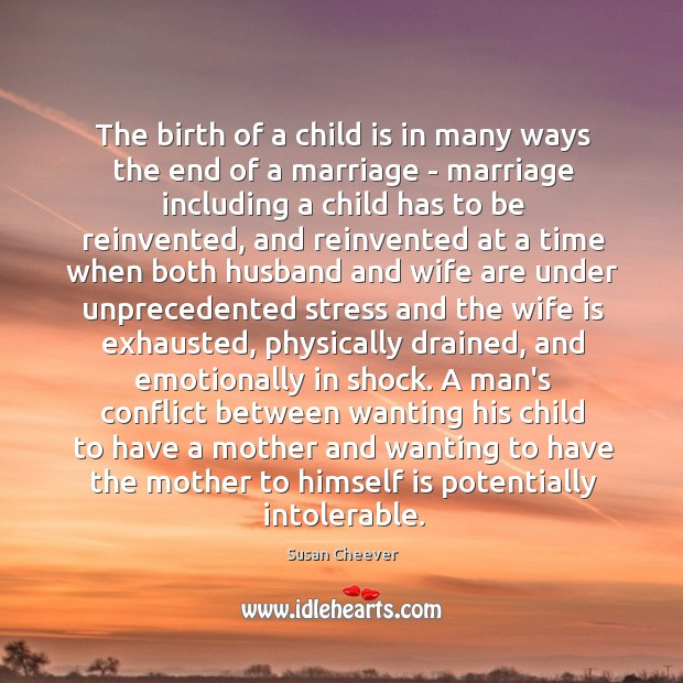 The birth of a child is in many ways the end of Susan Cheever Picture Quote