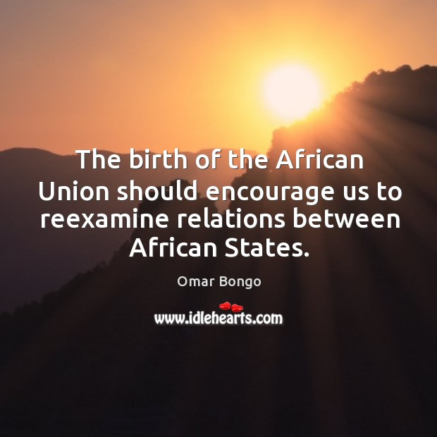 Image, The birth of the african union should encourage us to reexamine relations between african states.