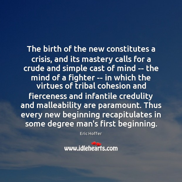 The birth of the new constitutes a crisis, and its mastery calls Image