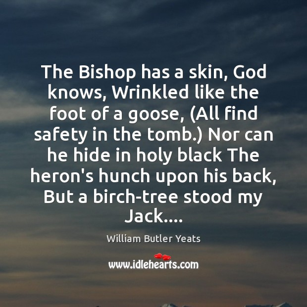 The Bishop has a skin, God knows, Wrinkled like the foot of Image