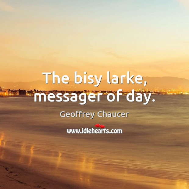 The bisy larke, messager of day. Image
