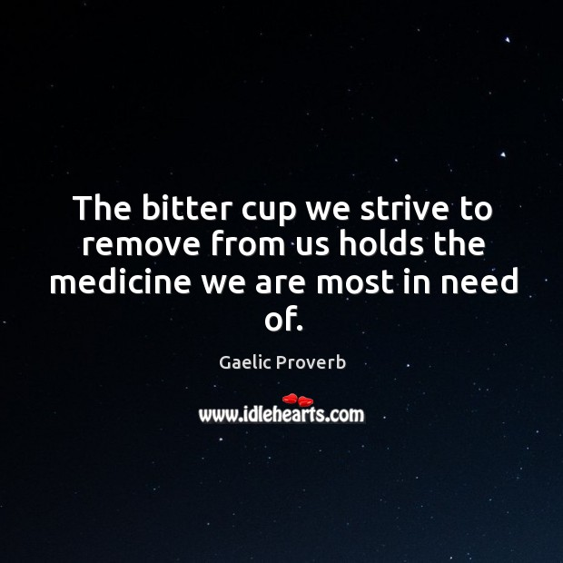 The bitter cup we strive to remove from us holds the medicine Gaelic Proverbs Image