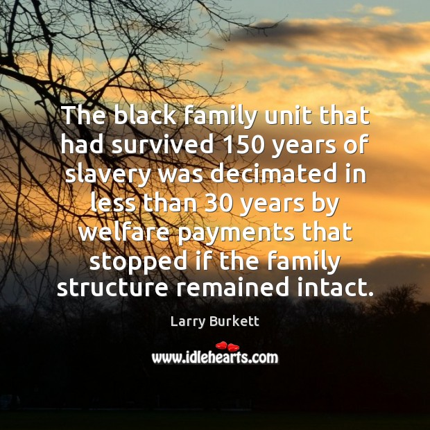 The black family unit that had survived 150 years of slavery was decimated Image