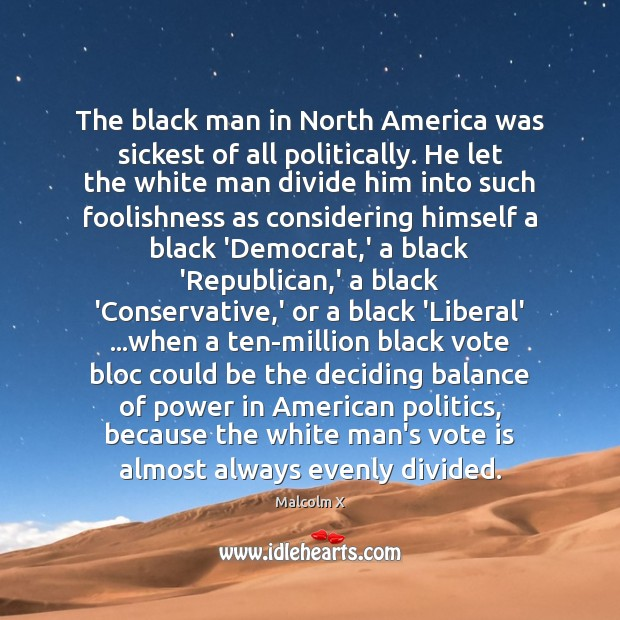 Image, The black man in North America was sickest of all politically. He