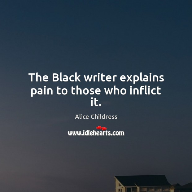 The Black writer explains pain to those who inflict it. Image