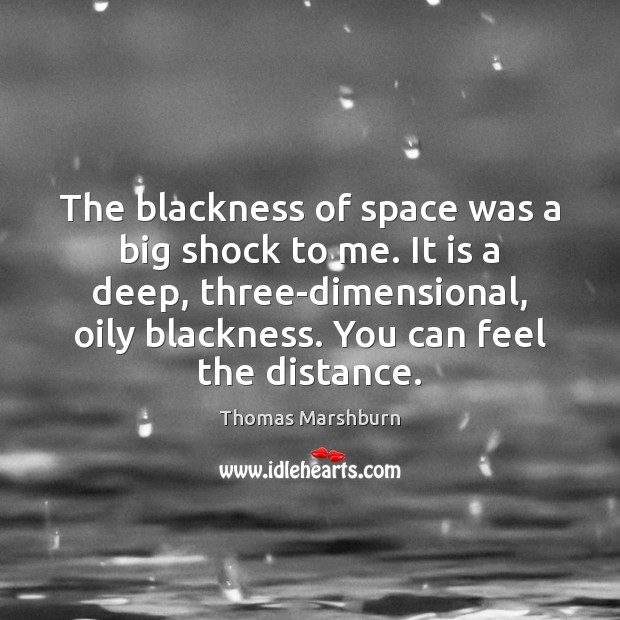 The blackness of space was a big shock to me. It is Image