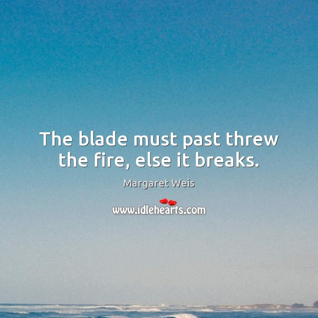 The blade must past threw the fire, else it breaks. Image