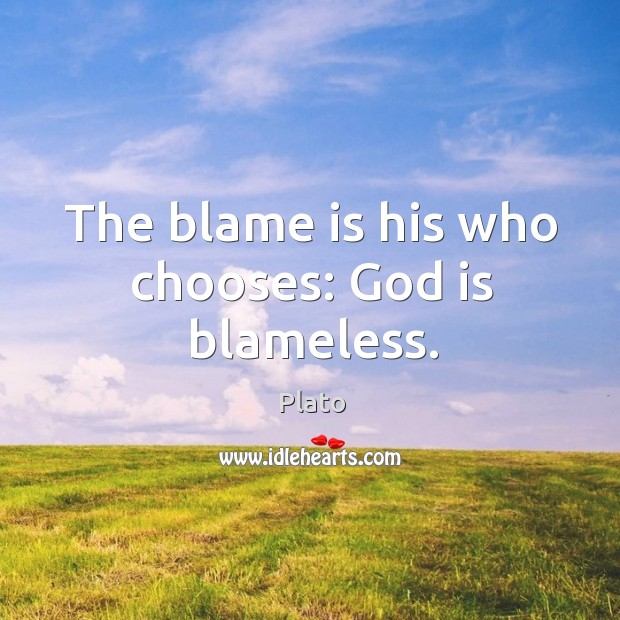 The blame is his who chooses: God is blameless. Image