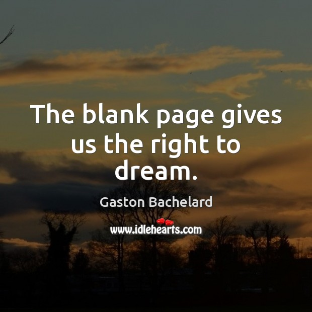 The blank page gives us the right to dream. Gaston Bachelard Picture Quote