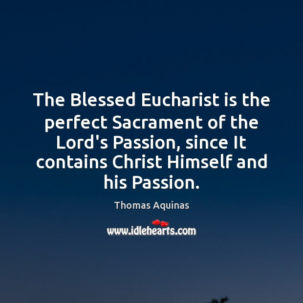 The Blessed Eucharist is the perfect Sacrament of the Lord's Passion, since Image