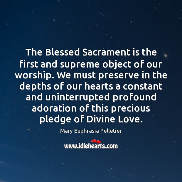 The Blessed Sacrament is the first and supreme object of our worship. Image