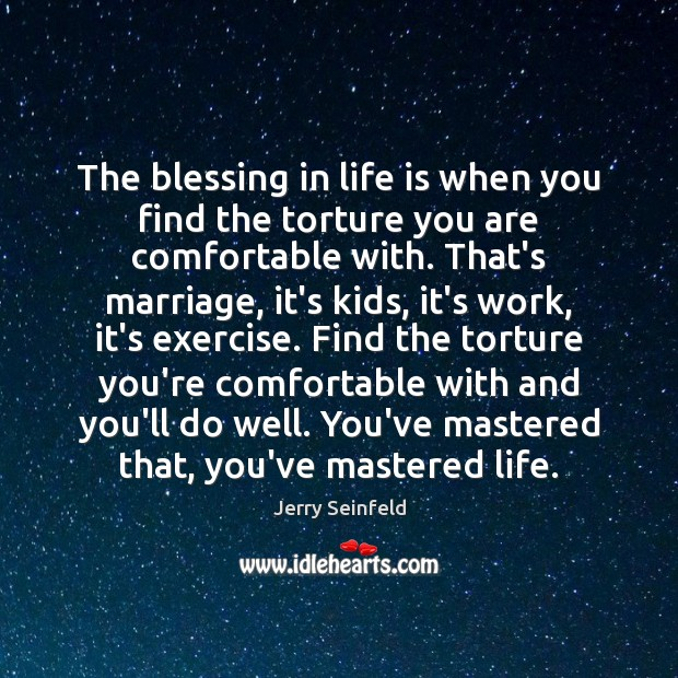 The blessing in life is when you find the torture you are Jerry Seinfeld Picture Quote