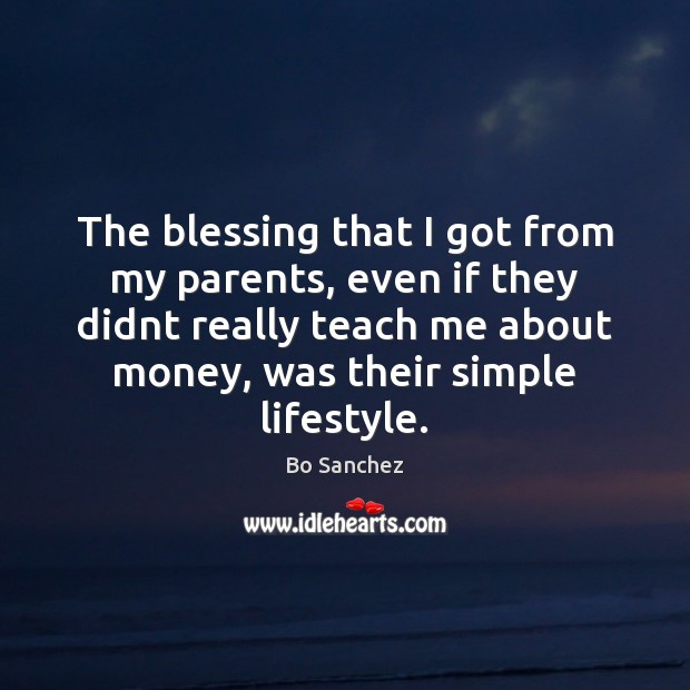 The blessing that I got from my parents, even if they didnt Bo Sanchez Picture Quote
