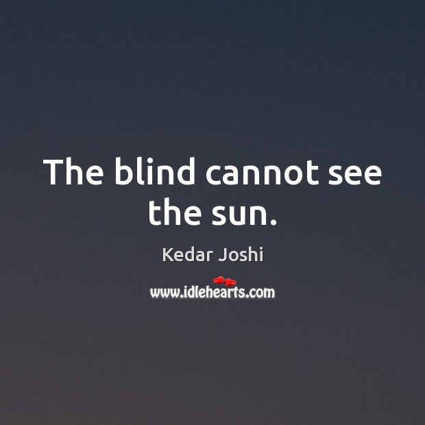 Image, The blind cannot see the sun.